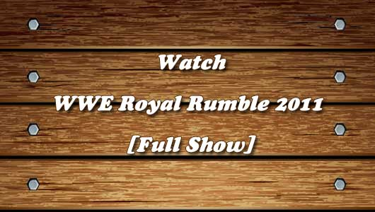 Watch WWE Royal Rumble 2011 Full Show!