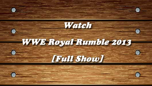 Watch WWE Royal Rumble 2013 Full Show!
