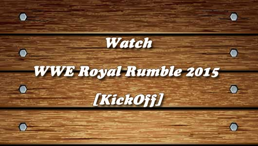 Watch WWE Royal Rumble 2015 Kick Off!