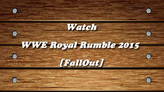 Watch WWE Royal Rumble 2015 FallOut