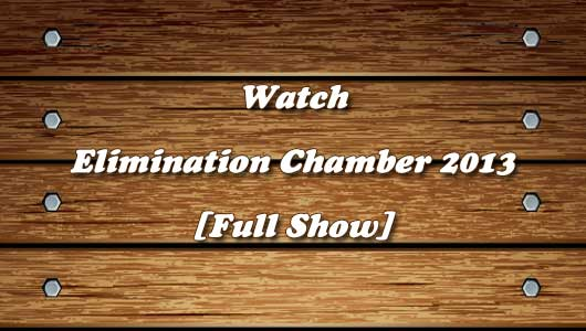 Watch Elimination Chamber 2013 Full Show!