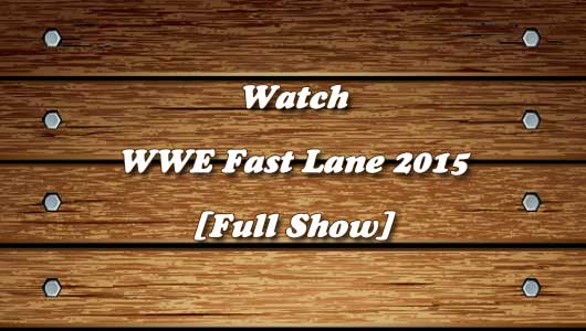 Watch WWE Fast Lane 2015 Full Show!