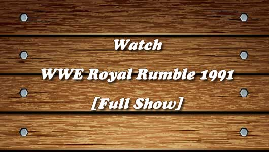 Watch WWE Royal Rumble 1991 Full Show!