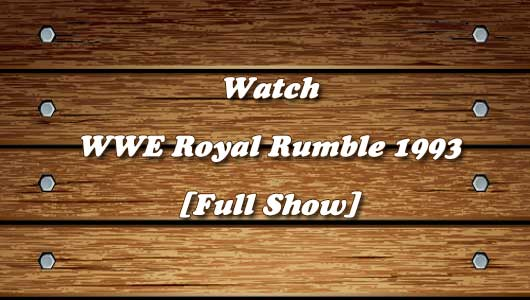 Watch WWE Royal Rumble 1993 Full Show!