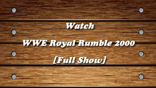 Watch WWE Royal Rumble 2000 Full Show!