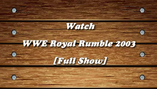 Watch WWE Royal Rumble 2003 Full Show!