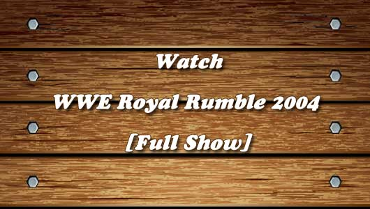 Watch WWE Royal Rumble 2004 Full Show!