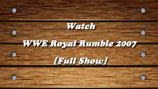 Watch WWE Royal Rumble 2007 Full Show!
