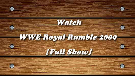 watch wwe royal rumble 2009 full show