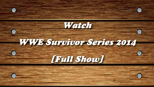 Watch WWE Survivor Series 2014 Full Show