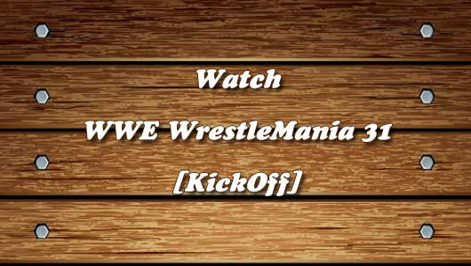 Watch WWE WrestleMania 31 KickOff