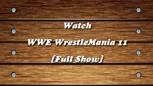 Watch WWE WrestleMania 11