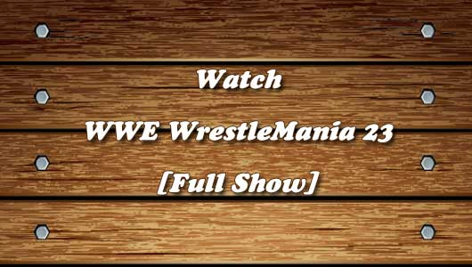 Watch WrestleMania 23 Full Show!