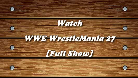 Watch WrestleMania 27 Full Show!