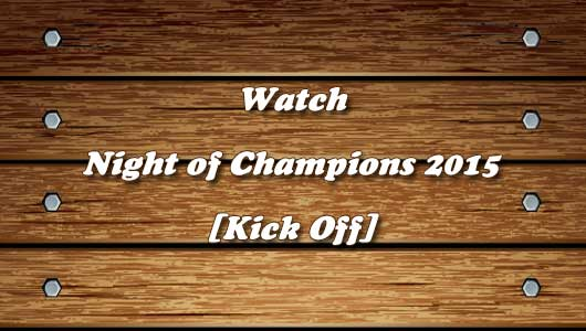 watch wwe night of champions 2015 kickoff