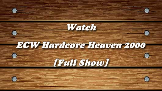 Watch ECW Hardcore Heaven 2000
