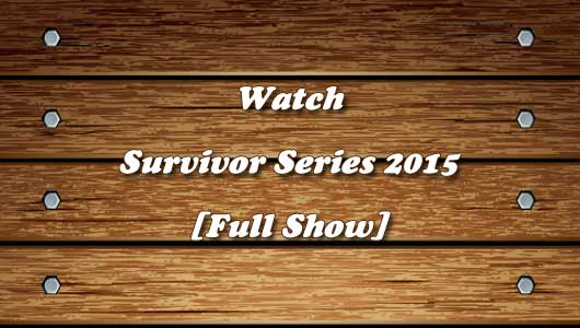 Watch WWE Survivor Series 2015 Full Show!