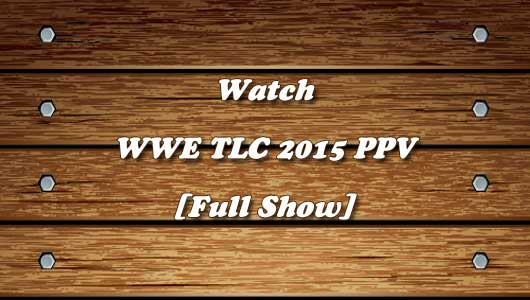 Watch WWE TLC 2015 Full Show!