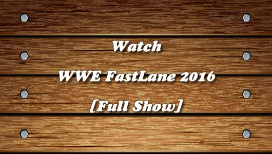 Watch WWE Fastlane 2016 Full Show