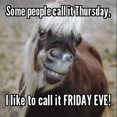 some-people-call-it-thursday-i-like-to-call-it-friday-eve-quote-1.jpg